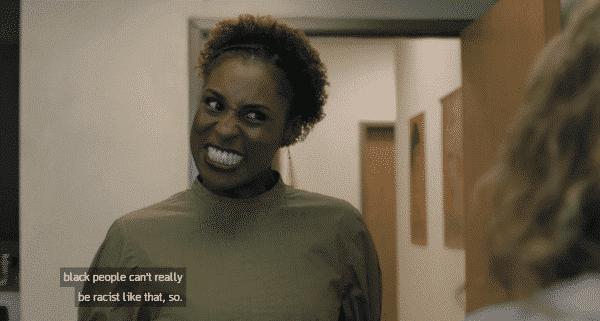 """Insecure: Season 2/ Episode 5 """"Hella Shook"""" - Issa noting how she thinks Black people can't be racist."""