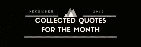 Collected Quotes For The Month - December 2017