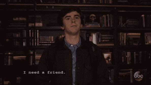 Shaun saying that he needs a friend.