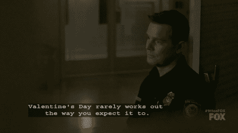 Bobby telling Abby that Valentine's Day rarely works out the way you expect it to.