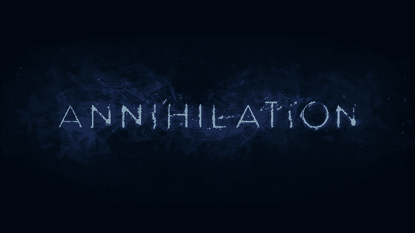 The title card for the movie Annihilation.