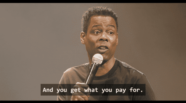 "Chris Rock saying, ""And you get what you pay for."""