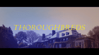 A title card for the movie Thoroughbreds