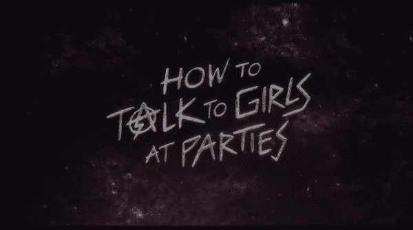 Title card for How To Talk To Girls At Parties.
