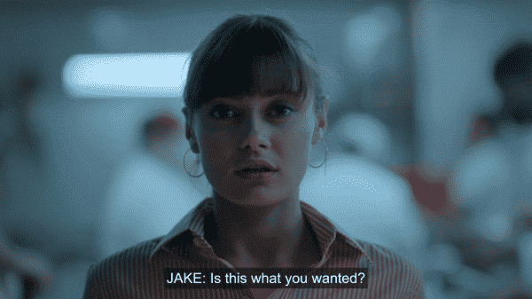 Tess, as she realizes what she got herself into, hearing Jake ask if this is what she wanted?