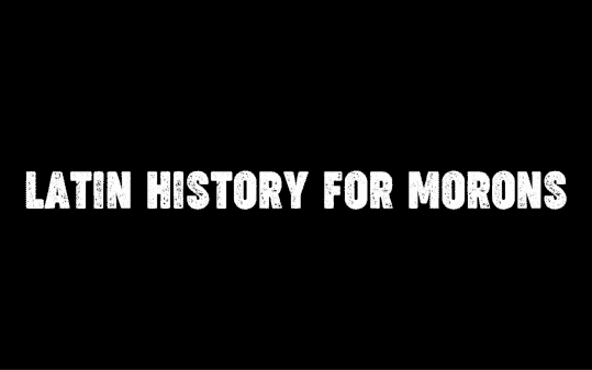 Latin History For Morons title card