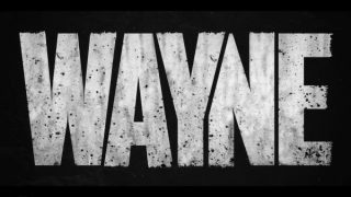 Wayne Season 1 Episode 1 Chapter One Get Some Then [Series Premiere] - Title Card