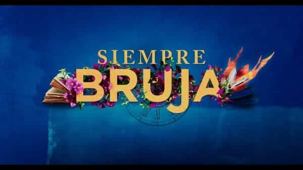 Siempre Bruja (Always A Witch) Season 1, Episode 1 - Title Card