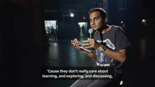 Aziz commenting on people's reaction to news stories.