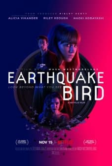 Earthquake Bird (2019) movie poster featuring Alicia Vikander, Naoki Kobayashi, and Riley Keough.