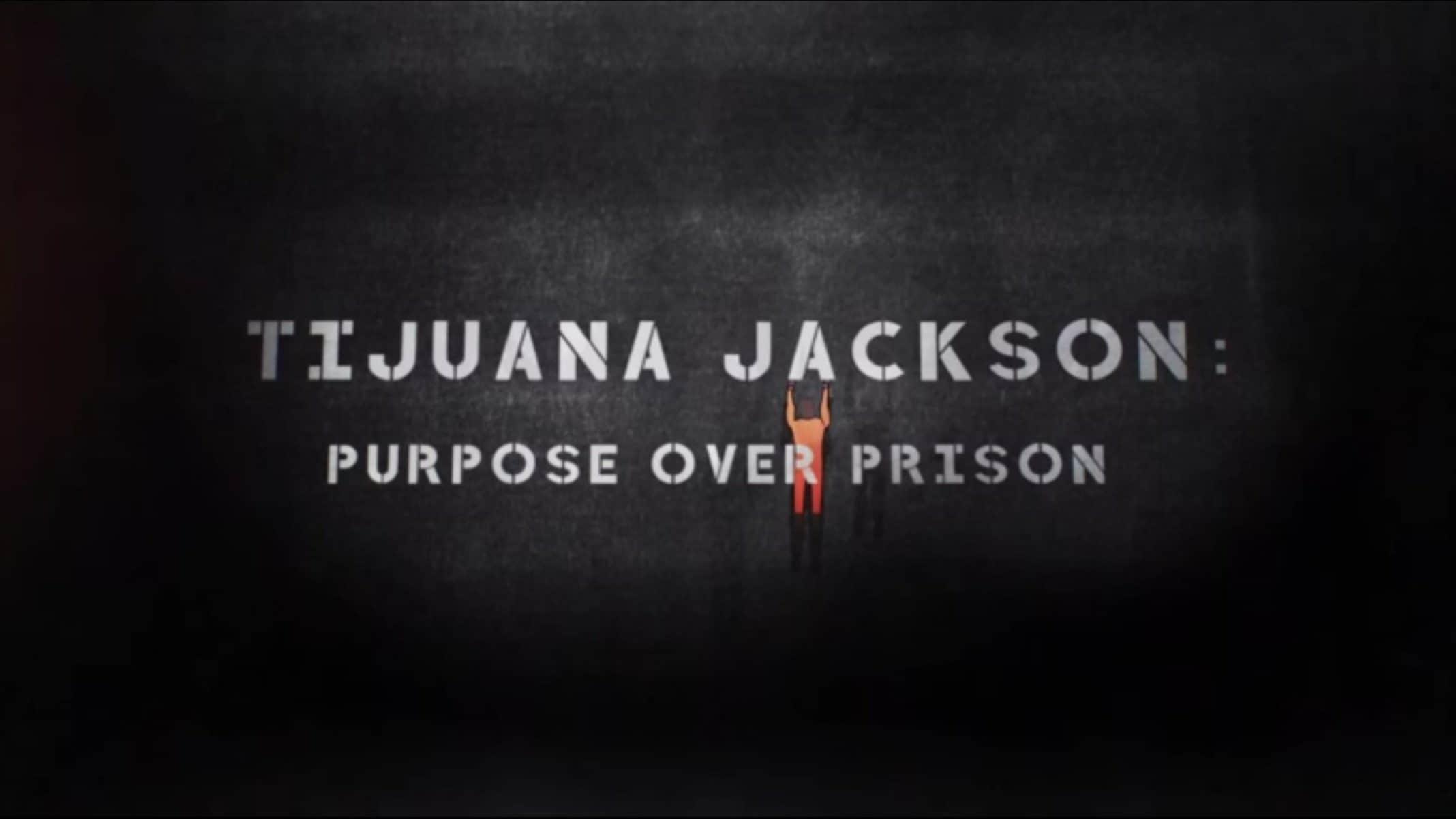 Title Card - Tijuana Jackson Purpose Over Prison