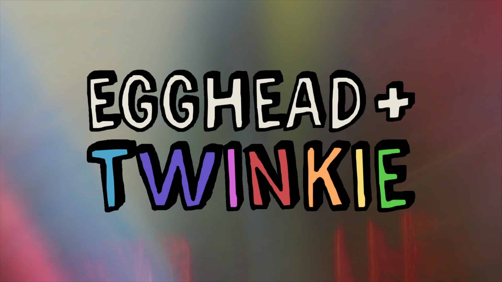 Title Card - Egghead & Twinkie