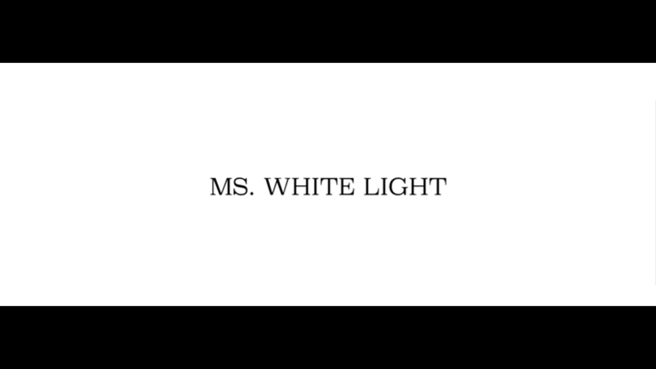 Title Card - Ms. White Light