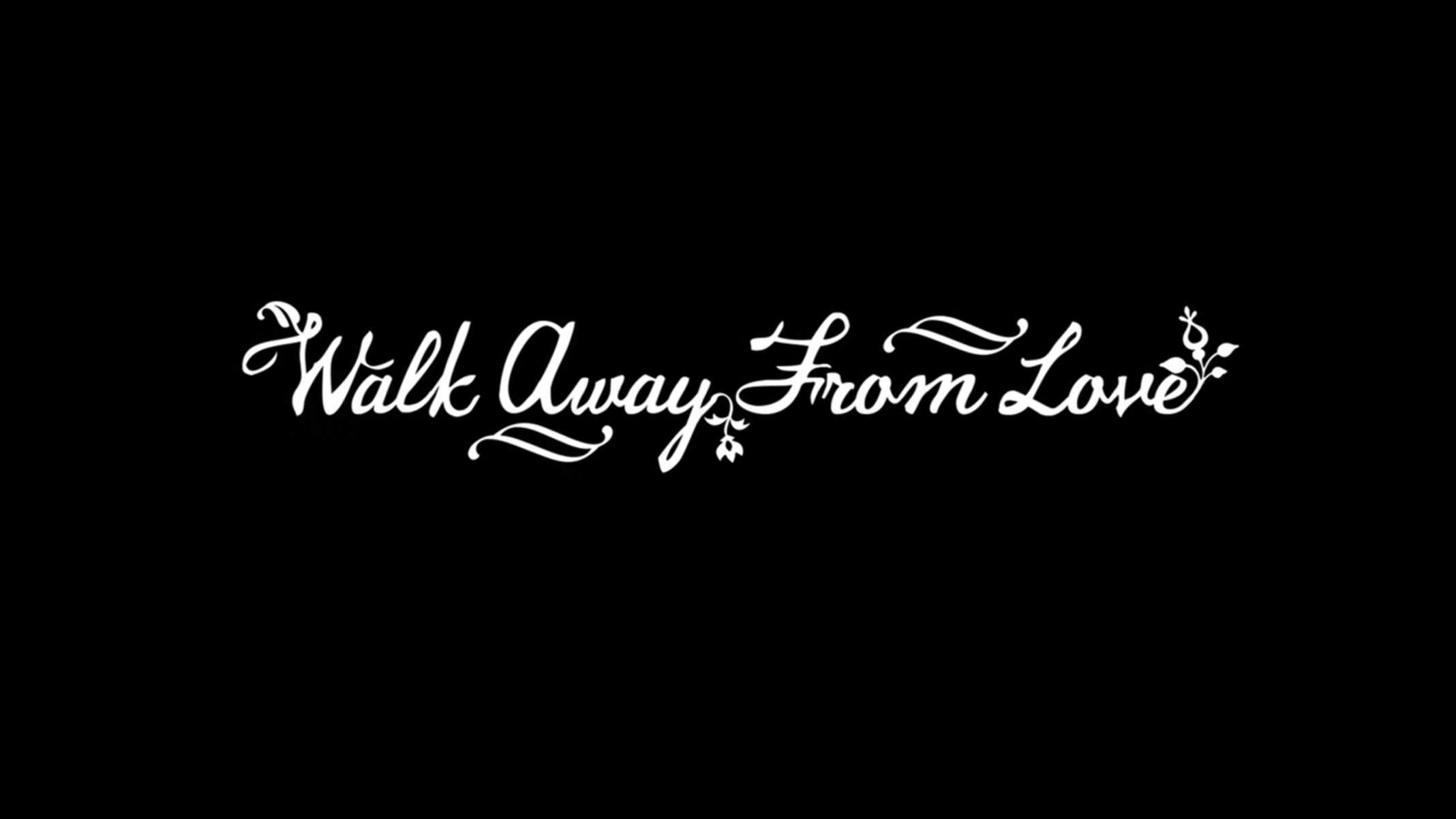 Title Card - Walk Away From Love