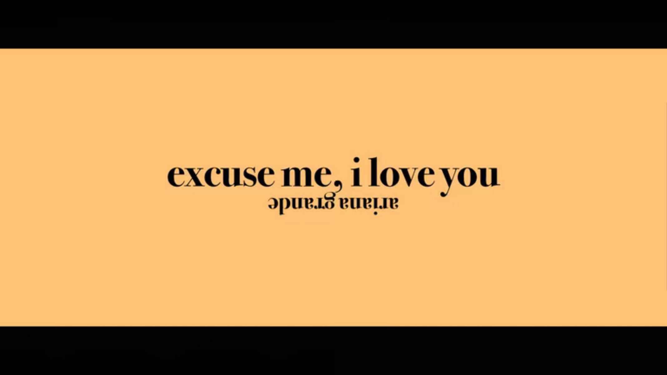Title Card - Ariana Grande's Excuse Me, I Love You