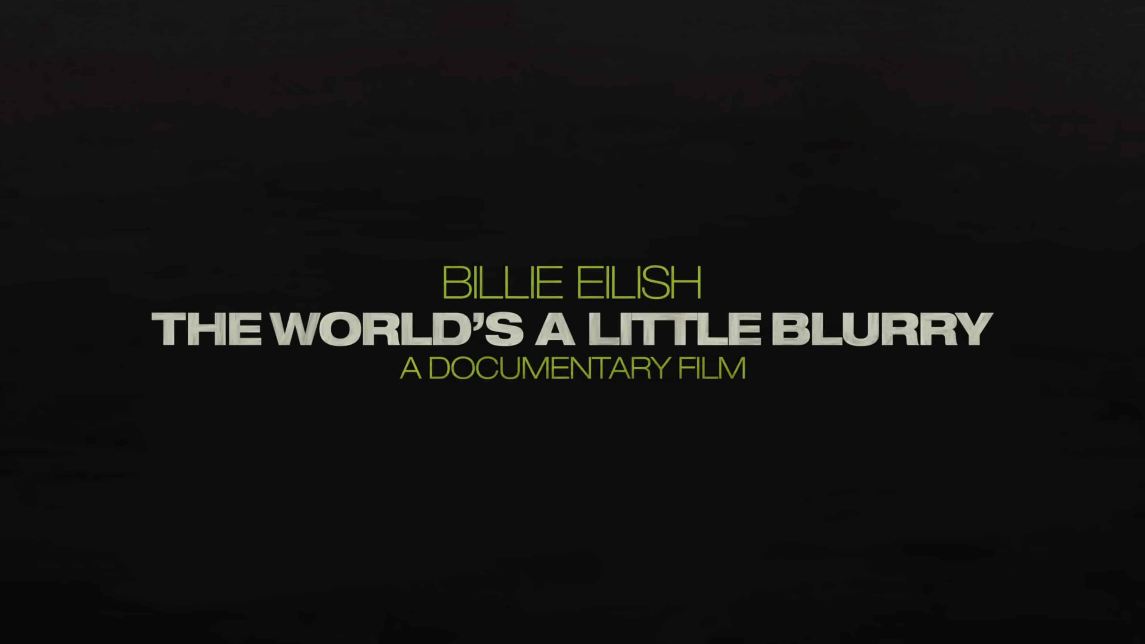 Title Card - Billie Eilish The World's A Little Blurry