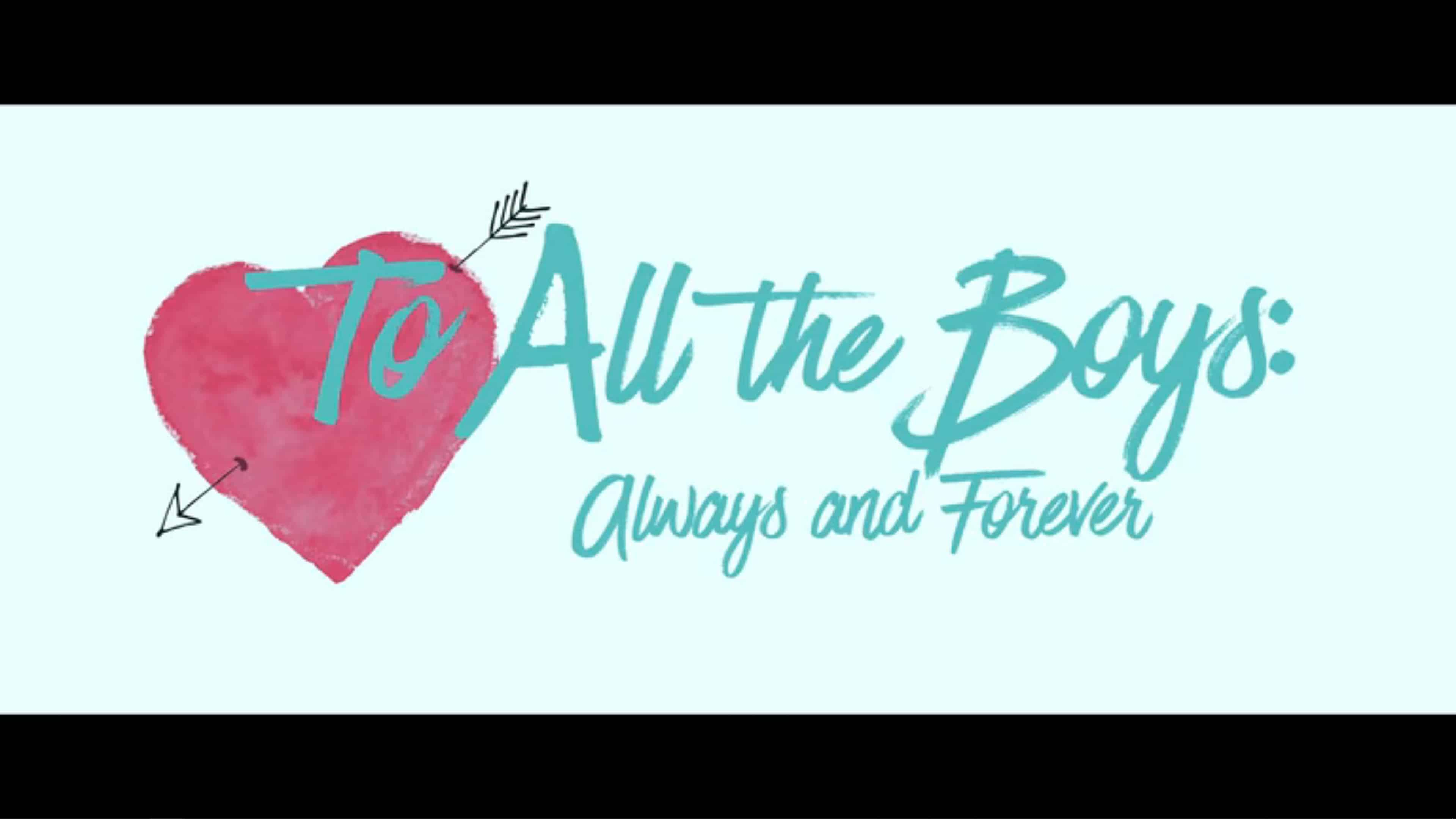 Title Card - To All The Boys Always and Forever.