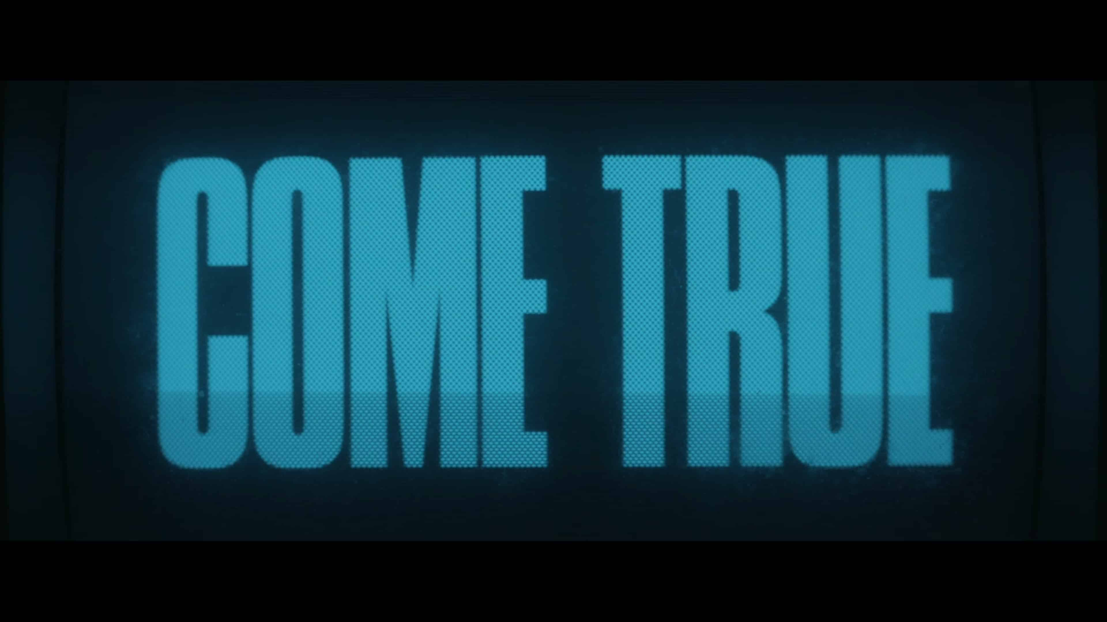 An alternate title card for the movie Come True