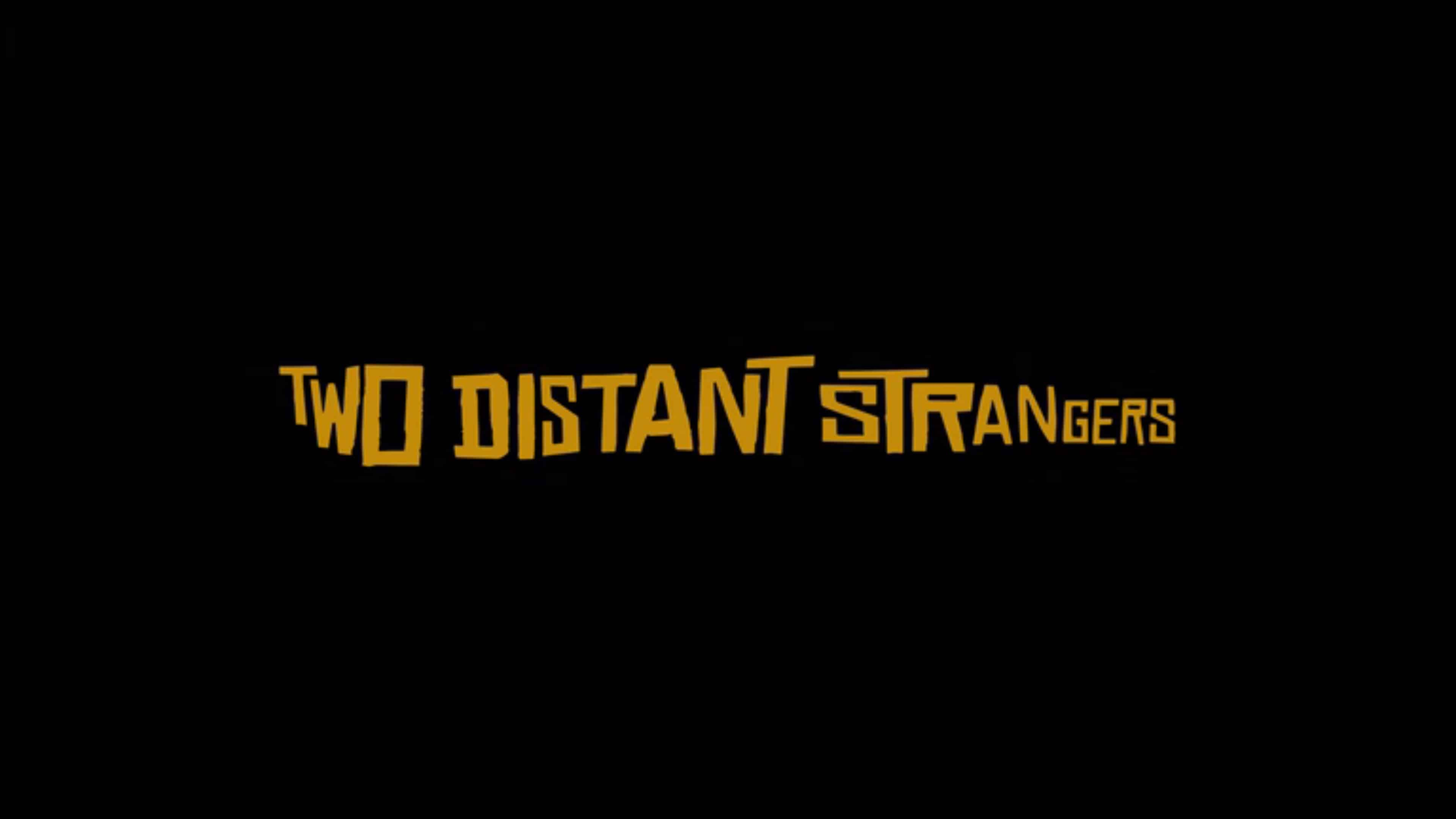Title Card - Two Distant Strangers