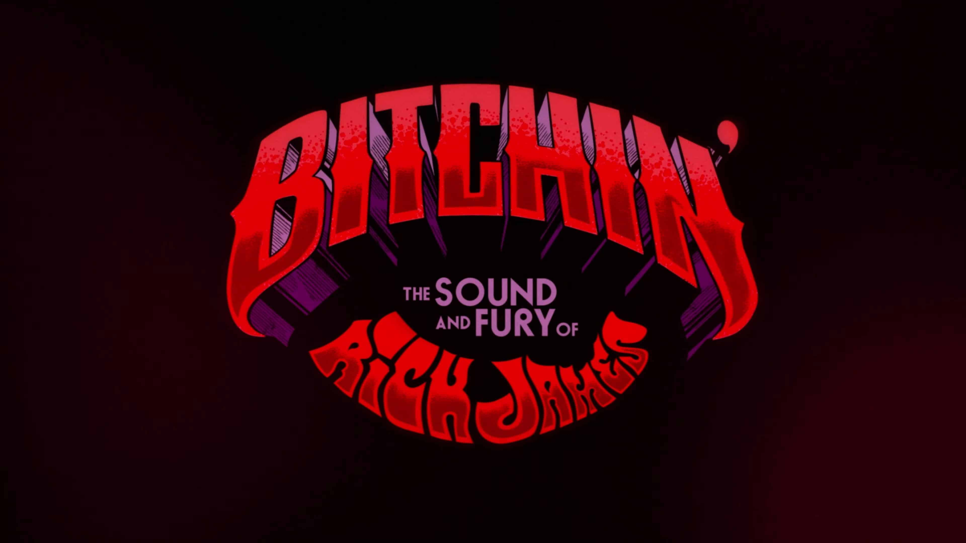 Title Card - BITCHIN' The Sound and Fury of Rick James